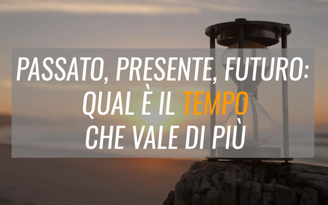 Passato, presente, futuro: qual è il tempo che vale di più