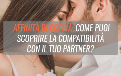 Affinità di coppia: come puoi scoprire la compatibilità con il tuo partner?