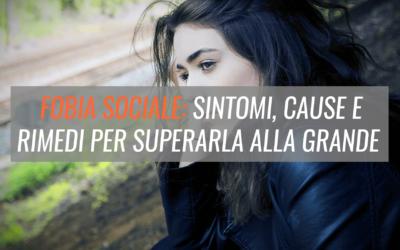 Fobia Sociale: sintomi, cause e rimedi per superarla alla grande